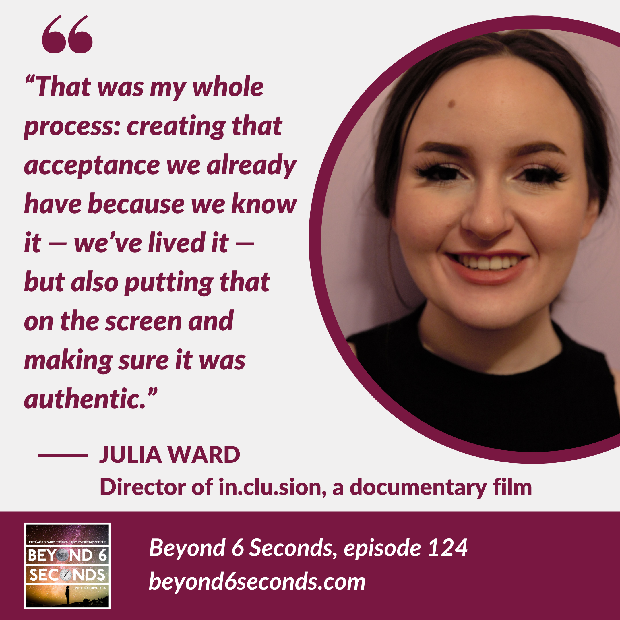 A quote from Julia's episode of Beyond 6 Seconds, next to a photo of Julia.