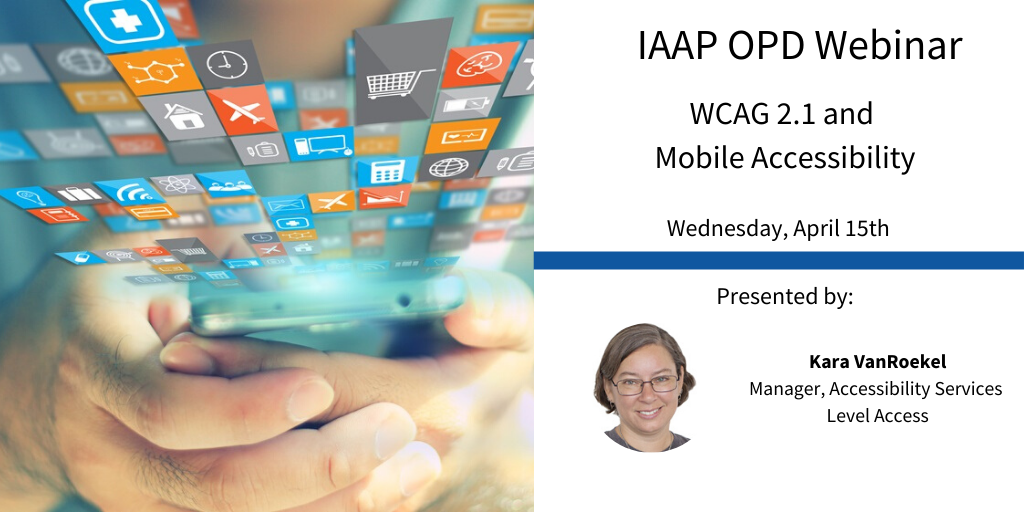 IAAP live webinar. Person holds a smart phone with apps that appear to float off the screen.  Also headshot of Kara VanRoekel.