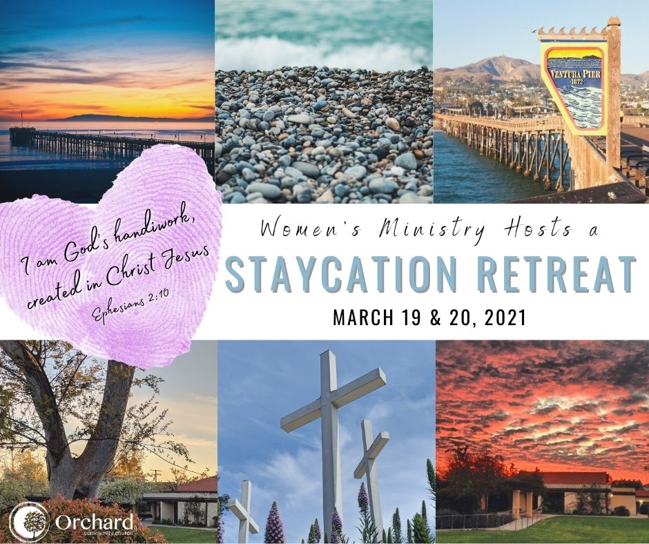 Women's Ministry hosts a Staycation Retreat March 19 & 20, 2021.