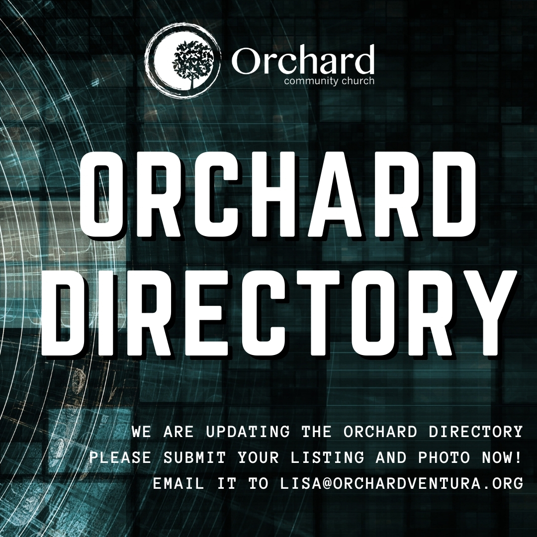 We are updating the Orchard Church Directory, please submit your listing and photo now! email it to Lisa@orchardventura.org