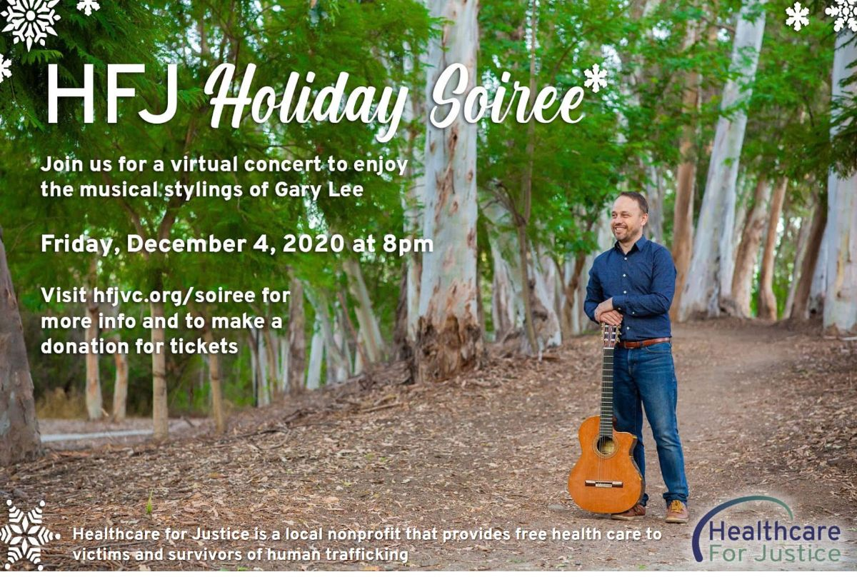 Healthcare for Justice Holiday Soiree. Join us for a virtual concert to enjoy the musical stylings of Gary Lee. Friday, December 2, 2020 at 8 pm. Visit hfjvc.org/soiree