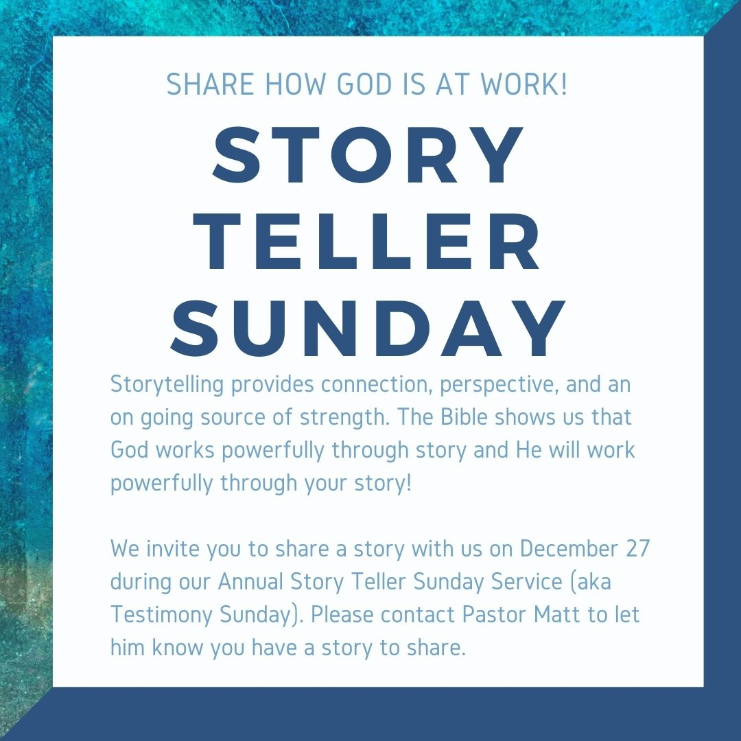 We invite you to share a story of how God is working in your life on December 27 at our 10:30 am service. Please contact Pastor Matt if you are interested in sharing.