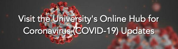 Visit the University's Online Hub for Coronavirus (COVID-19) Updates