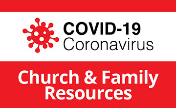 COVID-19 Coronavirus | Church & Family Resources