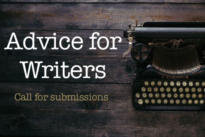 Advice for Writers - Call for submissions