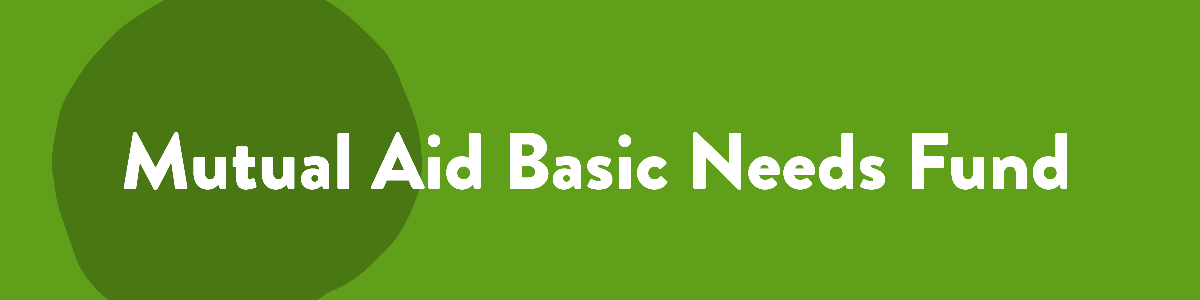 """Header label with text """"Mutual Aid Basic Needs Fund"""" on a green background."""