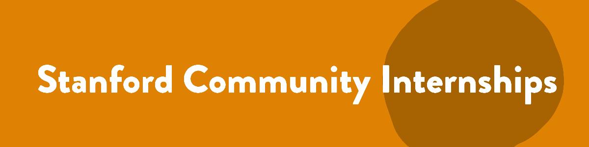 "Header label with text ""Stanford Community Internships"" on an orange background."
