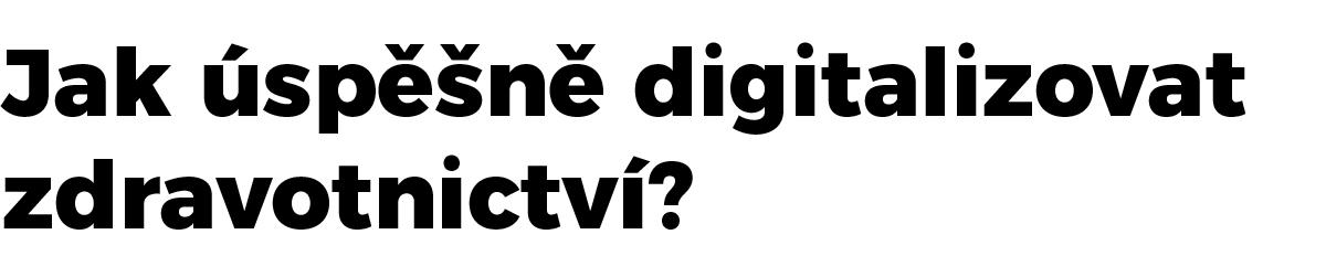 Jak úspěšně digitalizovat zdravotnictví?
