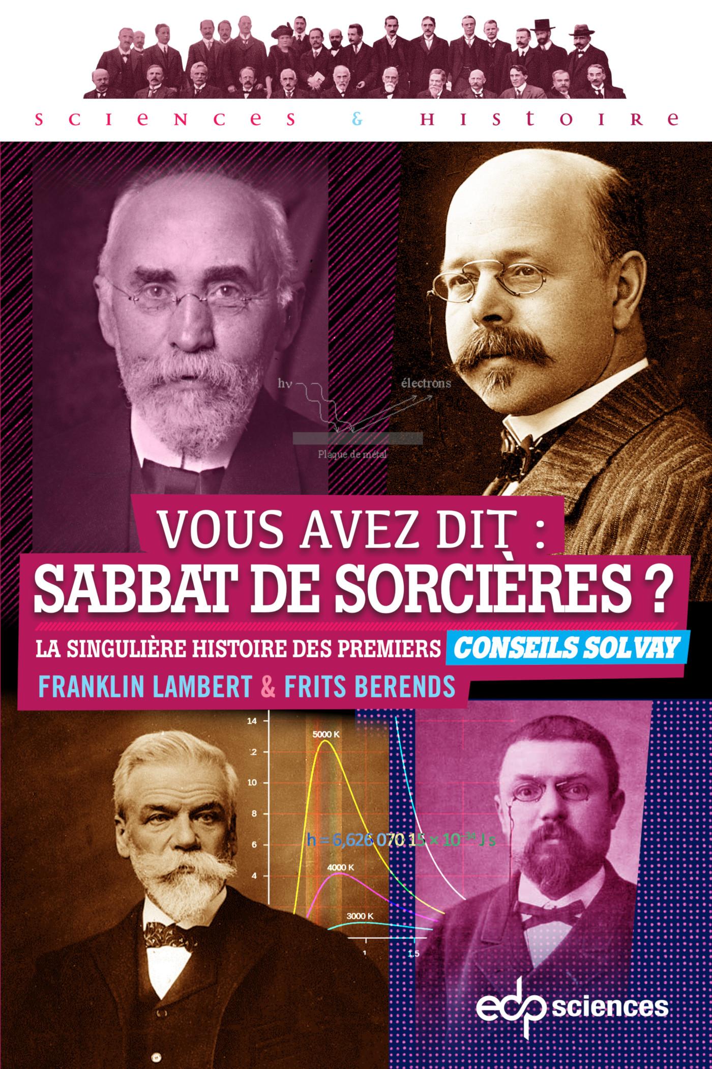 Vous avez dit : sabbat de sorcières ? La singulière histoire des premiers Conseils Solvay (F. Lambert, F. Berends, EDP Sciences, 2019)