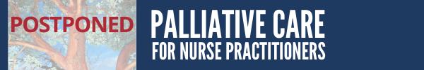 Postponed: Palliative Care for Nurse Practitioners