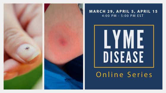 Lyme Disease Online Series - March 29, April 5, April 15 - 4 - 5pm EST