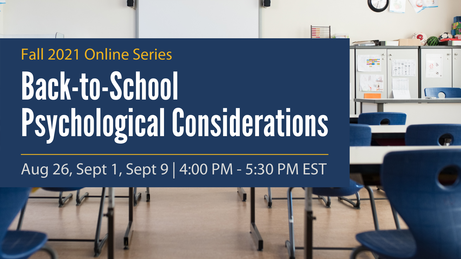 Fall 2021 Online Series - Back-to-School Psychological Considerations - Aug 26, Sept 1, Sept 9, 4:00 PM - 5:30 PM EST