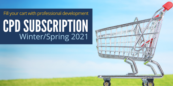 Fill your cart with professional development - CPD Subscription - Winter/Spring 2021