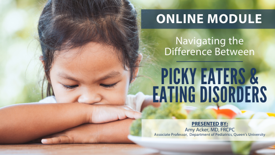 Online Module Coming Soon! Navigating the difference between Picky Eaters & Eating Disorders