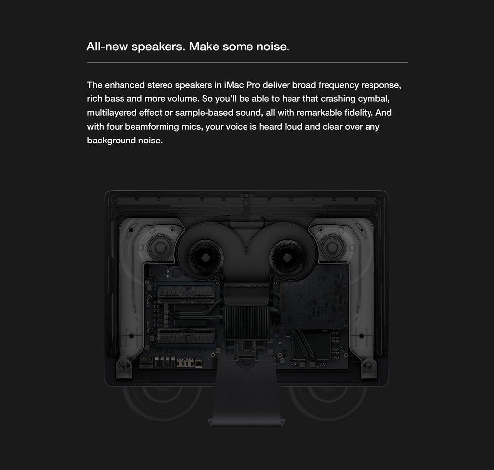 Advanced thermal management. Performance takes power, and power makes heat. Apple completely redesigned the thermal architechture of iMac Pro with innovative dual blowers, a high-capacity heatsink and extra venting.