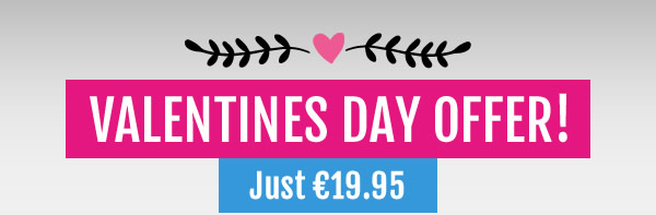 VALENTINES DAY OFFER! Just Just €19.95
