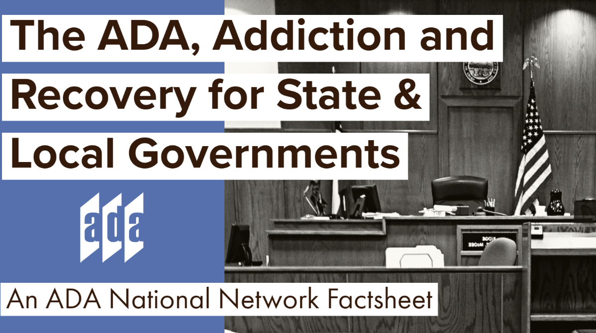 The ADA, Addiction and Recovery for State & Local Governments An ADA National Network Factsheet