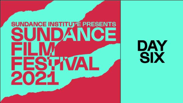 Sundance Film Festival Day 6