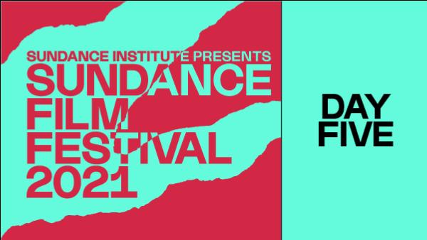 Sundance Film Festival Day 5
