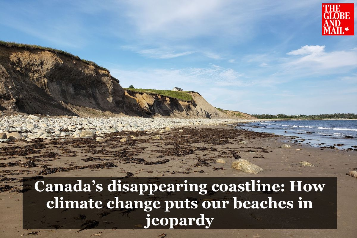 Globe and Mail article: Canada's disappearing coastline: How climate change puts our beaches in jeopardy