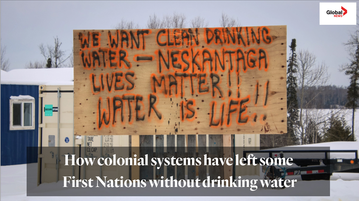 Global News article: How colonial systems have left some First Nations without drinking water