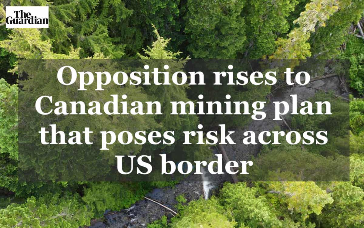Guardian article: Opposition rises to Canadian mining plan that poses risk across US border