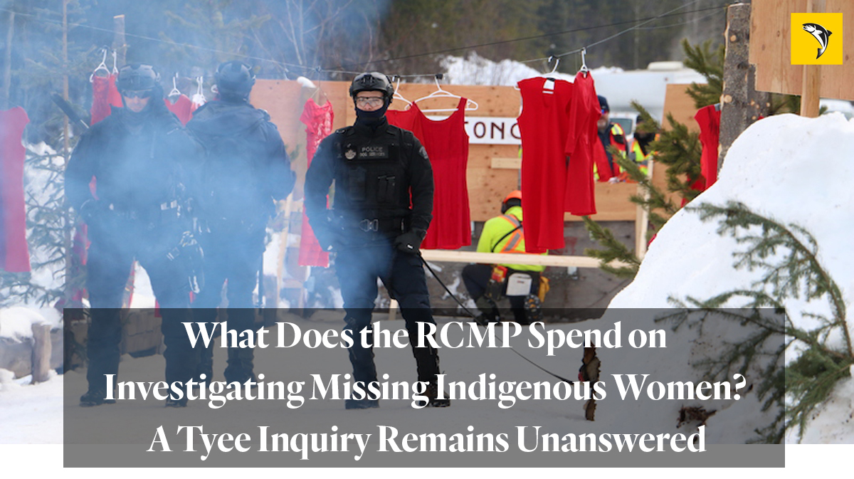 Tyee article: What Does the RCMP Spend on Investigating Missing Indigenous Women? A Tyee Inquiry Remains Unanswered