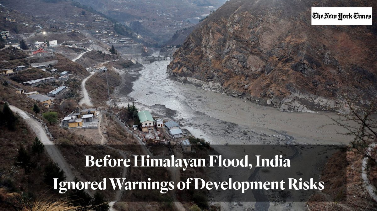 new york times article: Before Himalayan Flood, India Ignored Warnings of Development Risks