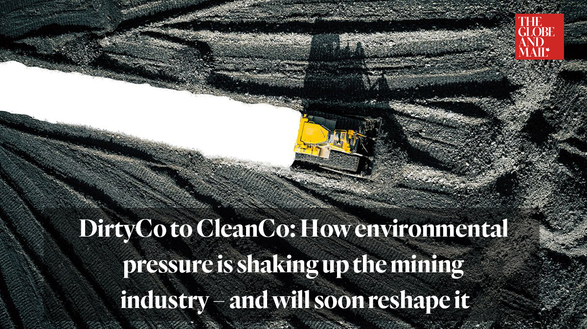 Globe and Mail article: How environmental pressure is shaking up the mining industry – and will soon reshape it