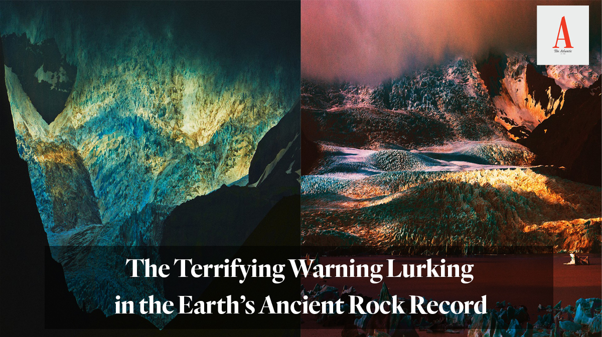 The Atlantic article: The Terrifying Warning Lurking in the Earth's Ancient Rock Record