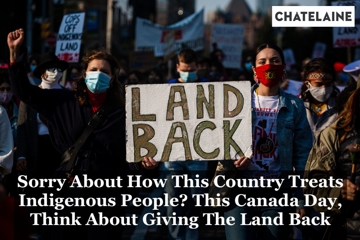 Chatelaine article: Sorry About How This Country Treats Indigenous People? This Canada Day, Think About Giving The Land Back