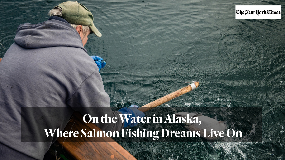 New York Times article: On the Water in Alaska, Where Salmon Fishing Dreams Live On