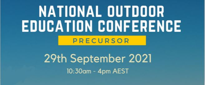 National Outdoor Education Conference Banner. Reads: Precursor: 29th September 2021. 10:30 am - 4:00 pm AEST