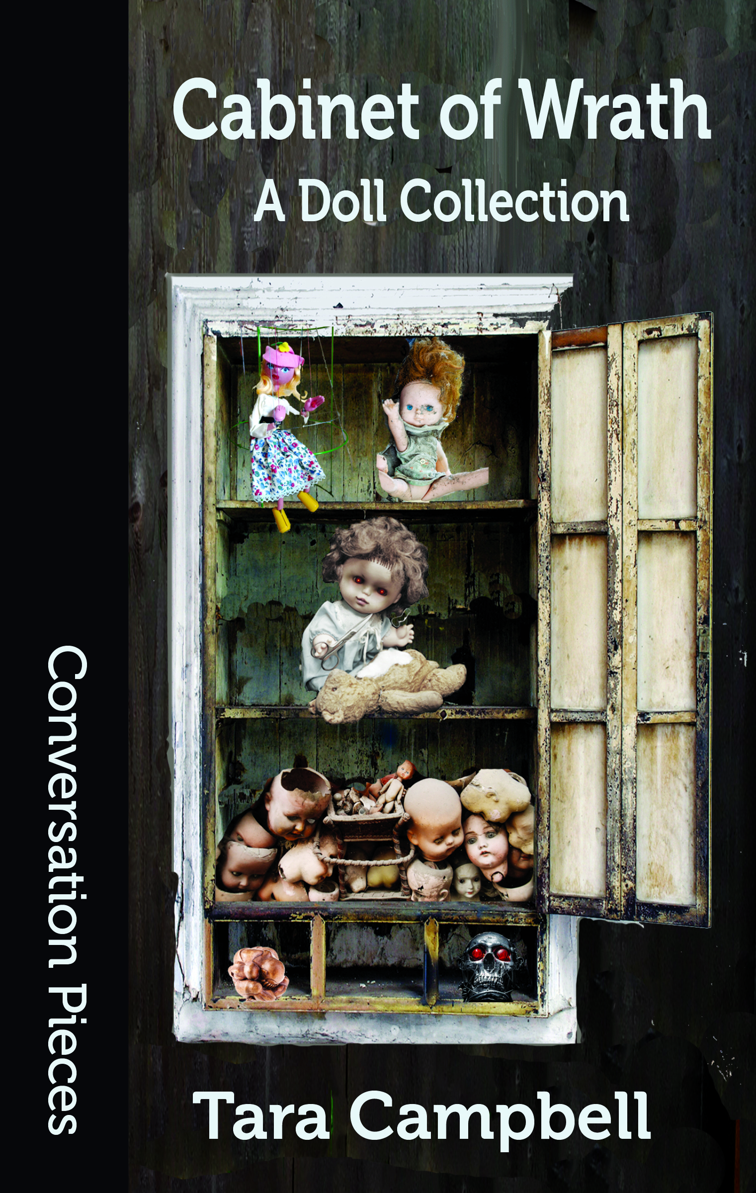 Cover image of Cabinet of Wrath: A Doll Collection by Tara Campbell, featuring the Conversation Pieces series design, with a black band on the left runing down the cover and featuring a collage of an open wooden cabinet in which different dolls and parts of dolls in varying degrees of decay or dismemberment are placed on each shelf.