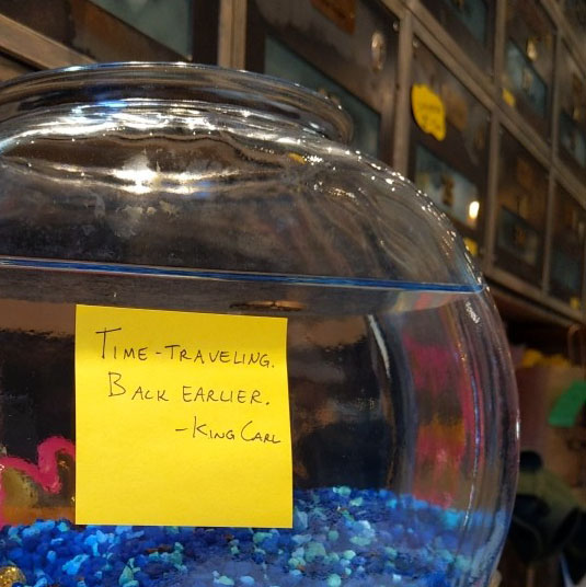 King Carl left a message on his in tank saying that he's time travelling, and will be back earlier. Honestly, I ask you.