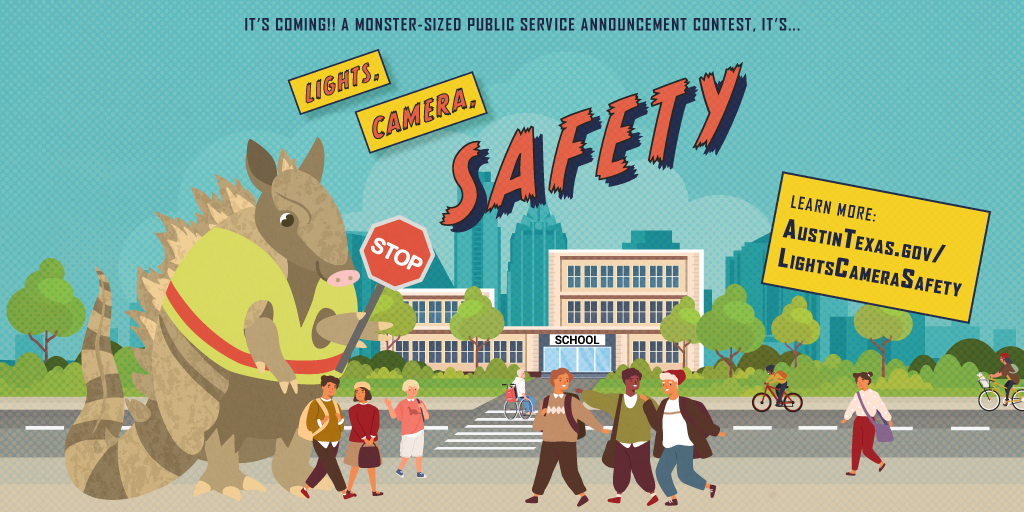A movie poster styled graphic with a giant but friendly looking armadillo in a crossing guard safety vest with a stop sign towers over students in front of a school. Text reads: It's Coming!! A Monster-Sized Public Service Announcement Content, It's... Lights, Camera, Safety Learn More: AustinTexas.gov/LightsCameraSafety.