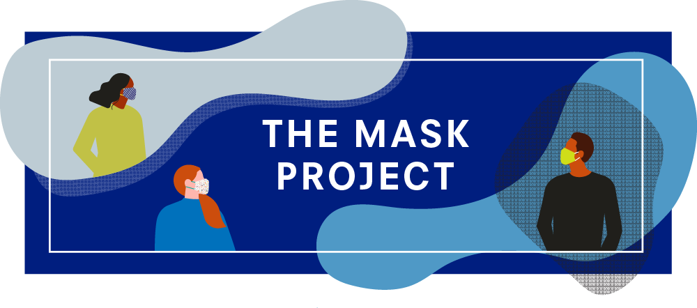 "Header graphic with the words ""The Mask Project"", abstract rounded shapes on a dark blue background. Illustrations of people wear fabric face coverings (of the sort intended to limit spread of COVID-19)."