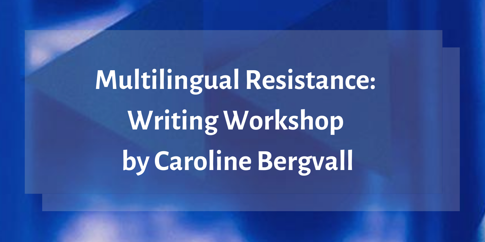 Workshop: Multilingual Resistance with Caroline Bergvall