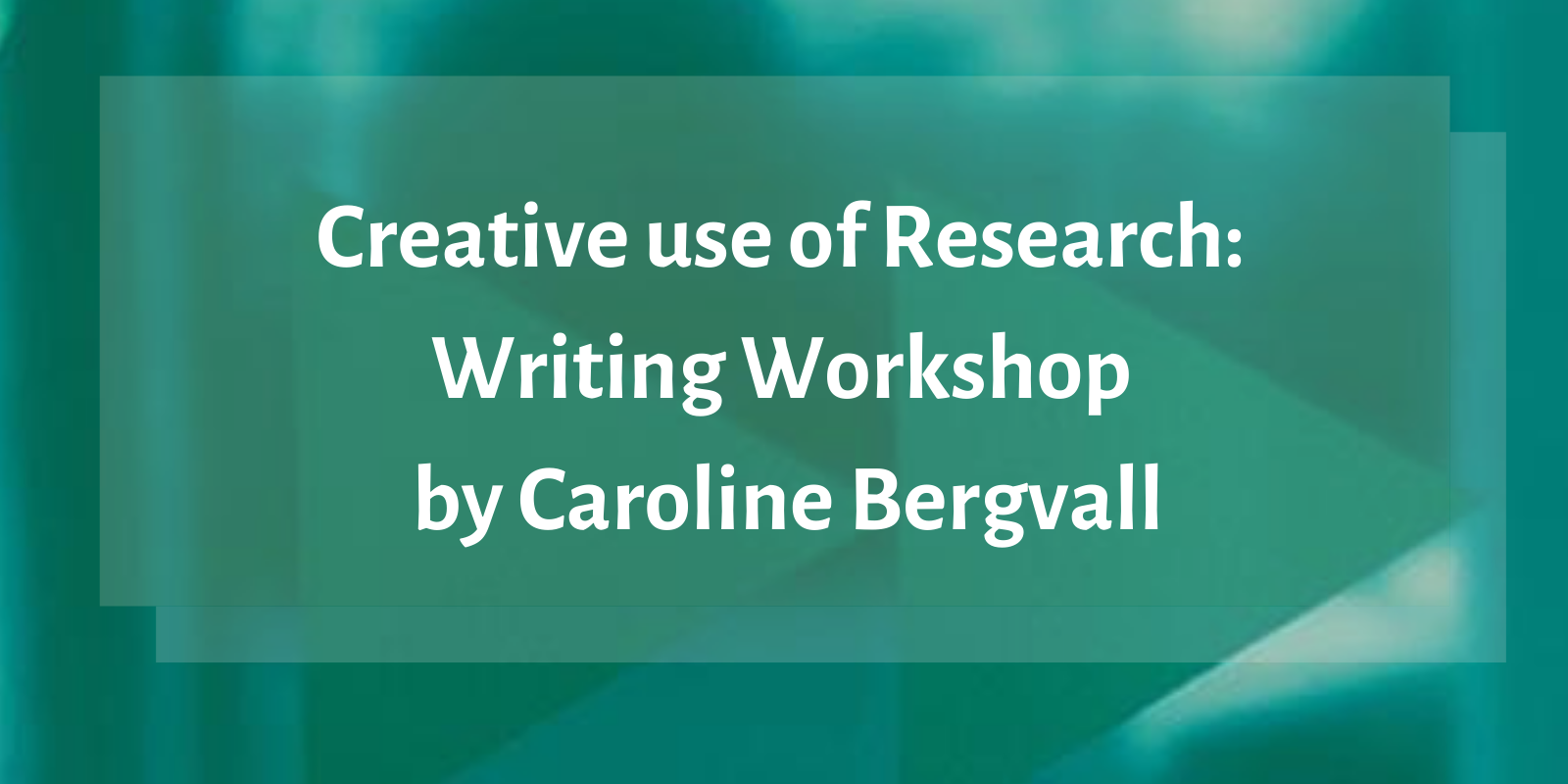 Workshop: Creative use of Research with Caroline Bergvall