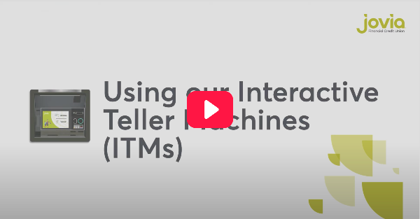 Using our interactive teller machines (ITMs)