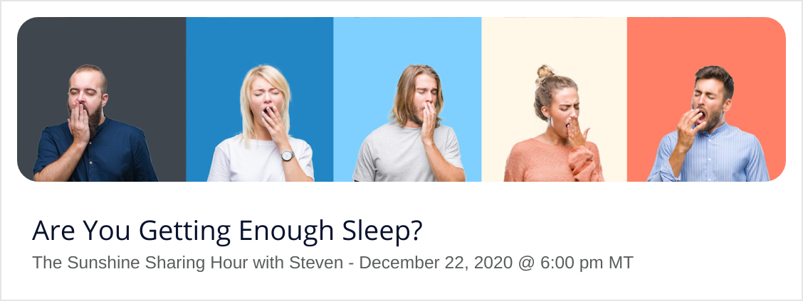 Are You Getting Enough Sleep? - December 22 @ 6pm MT