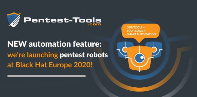Pentest-Tools.com is launching a new RPA feature at Black Hat Europe 2020