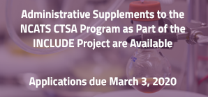 Administrative Supplements to the NCATS CTSA Program as part of the INCLUDE Project are Available, Applications due March 3, 2020