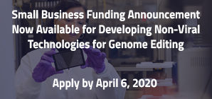 Small Business Funding Announcement Now Available for Developing Non-Viral Technologies for Genome Editing, Apply by April 6, 2020