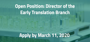 Open Position: Director of the Early Translation Branch, Apply by March 11, 2020
