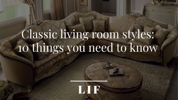 Classic living room styles: 10 things you need to know