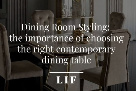 Dining Room Styling: the importance of choosing the right contemporary dining table