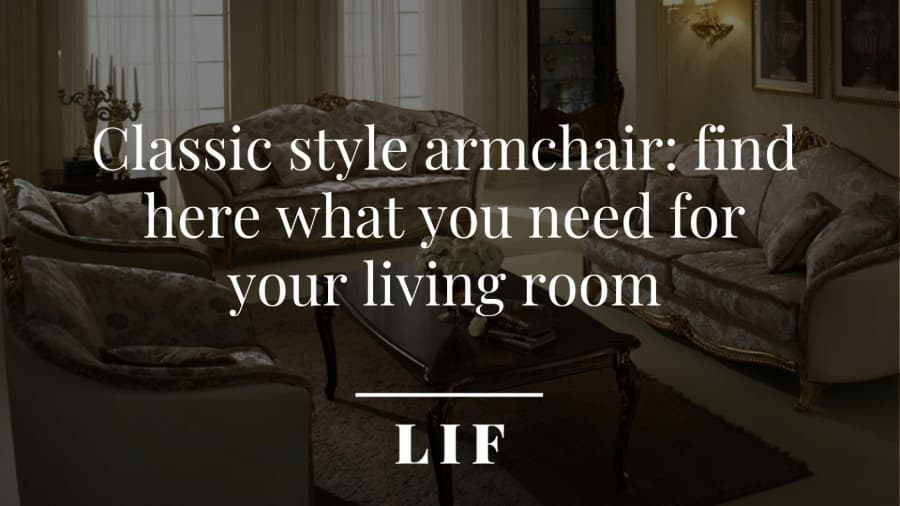 Classic style armchair: find here what you need for your living room