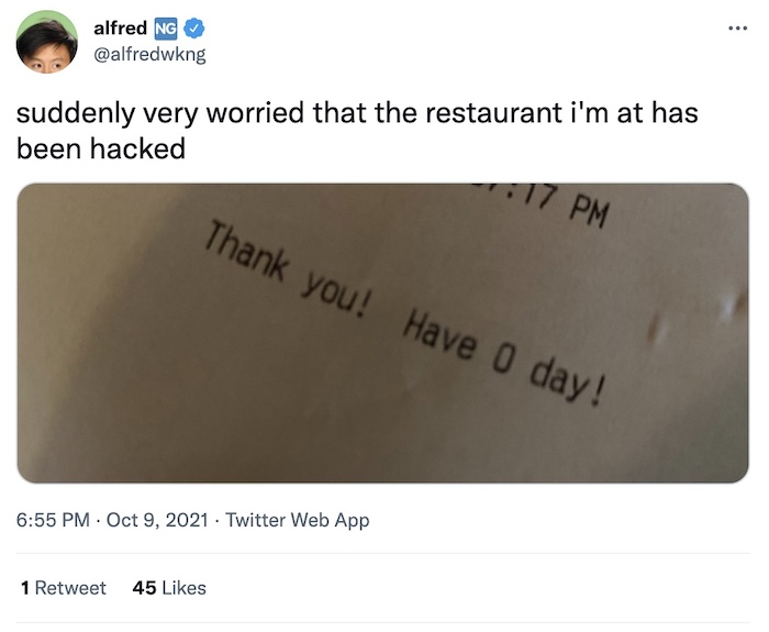 """Alfred Ng tweet: """"suddenly very worried that the restaurant i'm at has been hacked"""". The receipt in the photo has a typo that says """"Have 0 day."""""""
