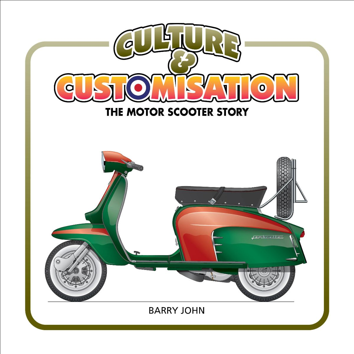 Culture & Customisation The Motor Scooter Story, by Barry John